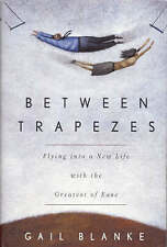 Between Trapezes: Flying into a New Life with the Greatest of Ease-ExLibrary