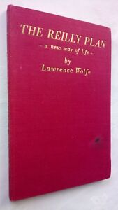 LAWRENCE WOLFE THE REILLY PLAN A NEW WAY OF LIFE 1ST/1 H/B 1945 B/W ILL C REILLY