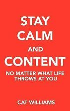 Stay Calm and Content : No Matter What Life Throws at You by Cat Williams...