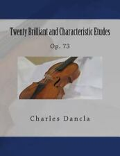 Twenty Brilliant and Characteristic Etudes : Op. 73 by Charles Dancla (2015,...