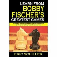 Learn from Bobby Fischer's Greatest Games by Eric Schiller #5970