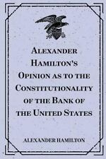 Alexander Hamilton's Opinion as to the Constitutionality of the Bank of the