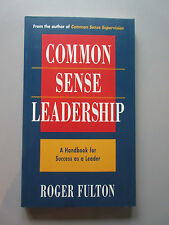 Common Sense Leadership by Roger Fulton (1995, Large Softcover) FIRST