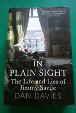 IN PLAIN SIGHT: THE LIFE AND LIES OF JIMMY SAVILE BY DAN DAVIES HARDBACK 2014