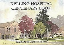 Kelling Hospital Centenary Book by Charles Simeons