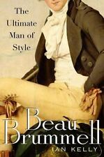 Beau Brummell: The Ultimate Man of Style Kelly, Ian Hardcover
