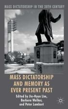 Mass Dictatorship And Memory As Ever Present Past (mass Dictatorship In The 2...