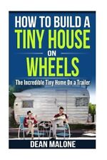 How To Build a Tiny House On Wheels: The Incredible Tiny Home On a Trailer by…