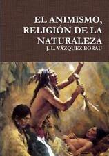 El Animismo, Religion de la Naturaleza by J.l. Vazquez Borau (2015, Paperback)