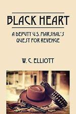 Black Heart : A Deputy U. S. Marshal's Quest for Revenge by W. C. Elliott...