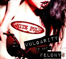 White Pulp, Vulgarity Is Not a Felony, New