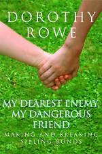 Dorothy Rowe - My Dearest Enemy, My Dangerous Friend - Sibling Bonds