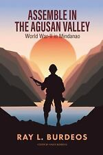 Assemble in Agusan Valley : World War-II in Mindanao by Ray L. Burdeos (2016,...