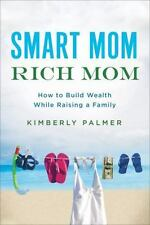 NEW - Smart Mom, Rich Mom: How to Build Wealth While Raising a Family