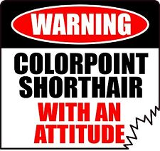 "Warning Colorpoint Shorthair With An Attitude 4"" Die-Cut Cat Feline Sticker"