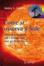 Le Stelle Ser.: Come Si Osserva il Sole : Metodi e Tecniche per l'astronomo...