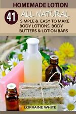 Homemade Lotion : 41 All Natural Simple & Easy To Make Body Lotions ... NEW BOOK
