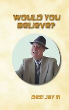 Would You Believe? by Dezi Jay M. Illustrated Poetry & Verse. Humour.
