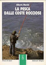 A. MARCHI: LA PESCA DALLE COSTE ROCCIOSE _ Editoriale Olimpia _ pesca in mare
