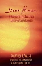 Dear Human: A Manifesto of Love, Invitation and Invocation to Humanity: By Wa...