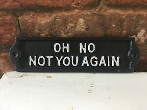 Oh No Not You Again - Cast Iron Sign Plaque