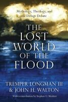 Lost World of the Flood : Mythology, Theology, and the Deluge Debate, Paperba...