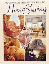 The Complete Step-by-Step Guide to Home Sewing by Jeanne Argent (1997, Paperback