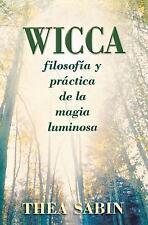 Wicca : Filosofia y Practica de la Magia Luminosa by Thea Sabin (2006,...
