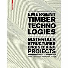 Emergent Timber Technologies: Materials, Structures, Engineering, Projects, Pasc