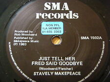 """STAVELY MAKEPEACE - JUST TELL HER FRED SAID GOODBYE  7"""" VINYL"""