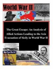 The Great Escape: an Analysis of Allied Actions Leading to the Axis...