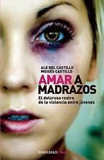 Amar a madrazos. El doloroso rostro de la violencia entre jovenes (Spanish Editi