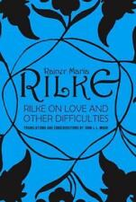 Rilke on Love and Other Difficulties : Translations and Considerations by...