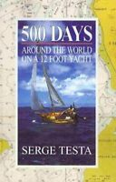 500 Days : Around the World on a 12 Foot Yacht, Paperback by Testa, Serge, Br...