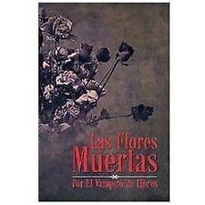 Las Flores Muertas by El Vampiro De Libros (2012, Hardcover)