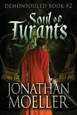 Soul of Tyrants : Demonsouled #2 by Jonathan Moeller (2011, Paperback)
