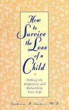 How to Survive the Loss of a Child: Filling the Emptiness and Rebuilding Your Li