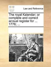 The Royal Kalendar; Or Complete And Correct Annual Register For ... 1776; ......