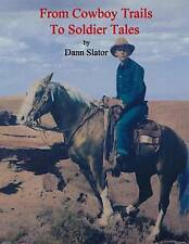 From Cowboy Trails Soldier Tales Autobiography Cowboy  by Slator Dann -Paperback