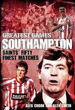 Southampton Greatest Games: Saints' Fifty Finest Matches,Alex Crook,New Book mon