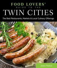 Food Lovers' Guide to® the Twin Cities: The Best Restaurants, Markets & Local