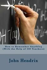 How to Remember Anything (with the Help of 110 Teachers) by John Hendrix (2014,