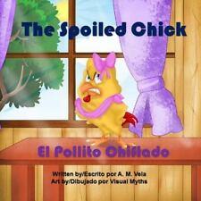 The Spoiled Chick : El Pollito Chiflado by A. M. Vela (2015, Paperback)