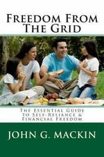 Freedom from the Grid : The Essential Guide to Self-Reliance and Financial...