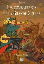 LES COMBATTANTS DE LA GRANDE GUERRE  par Roland ANDRÉ + Neuf