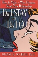 Do I Stay or Do I Go?: How to Make a Wise Decision About Your Relationshi