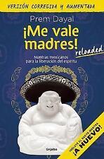 ¡Me Vale Madres! Mantras Mexicanos para la Liberación Del Espíritu. (Versión...