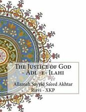 The Justice of God - Adl -E- Ilahi by Allamah Sayyid Sa'eed Akhtar Rizvi -...