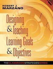 Designing and Teaching Learning Goals and Objectives by Robert J. Marzano...