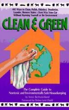 Clean and Green : The Complete Guide to Non-Toxic and Environmentally Safe...